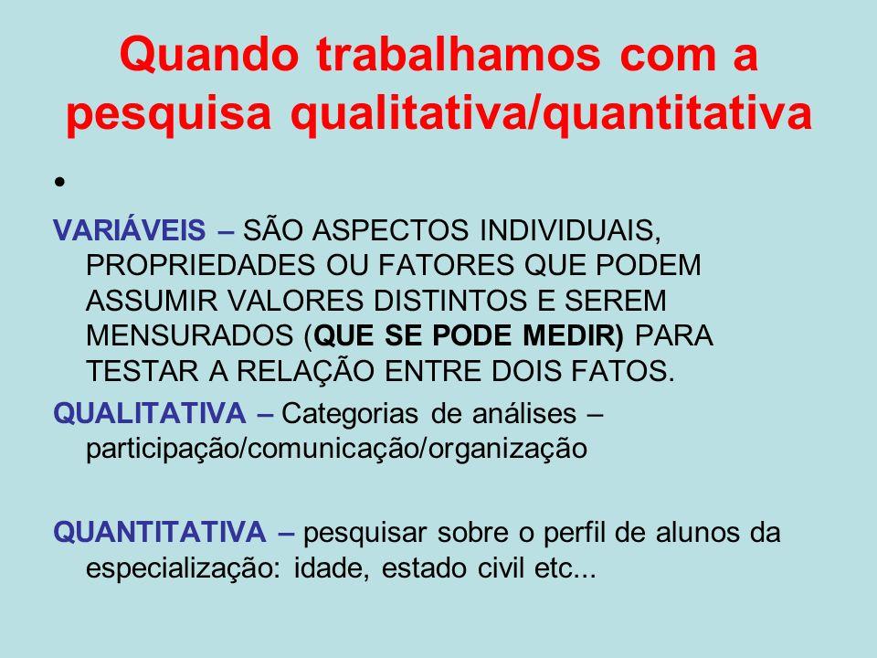 Quando trabalhamos com a pesquisa qualitativa/quantitativa VARIÁVEIS – SÃO ASPECTOS INDIVIDUAIS, PROPRIEDADES OU FATORES QUE PODEM ASSUMIR VALORES DIS