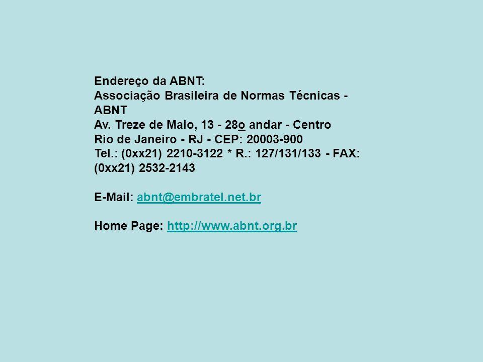Endereço da ABNT: Associação Brasileira de Normas Técnicas - ABNT Av. Treze de Maio, 13 - 28o andar - Centro Rio de Janeiro - RJ - CEP: 20003-900 Tel.