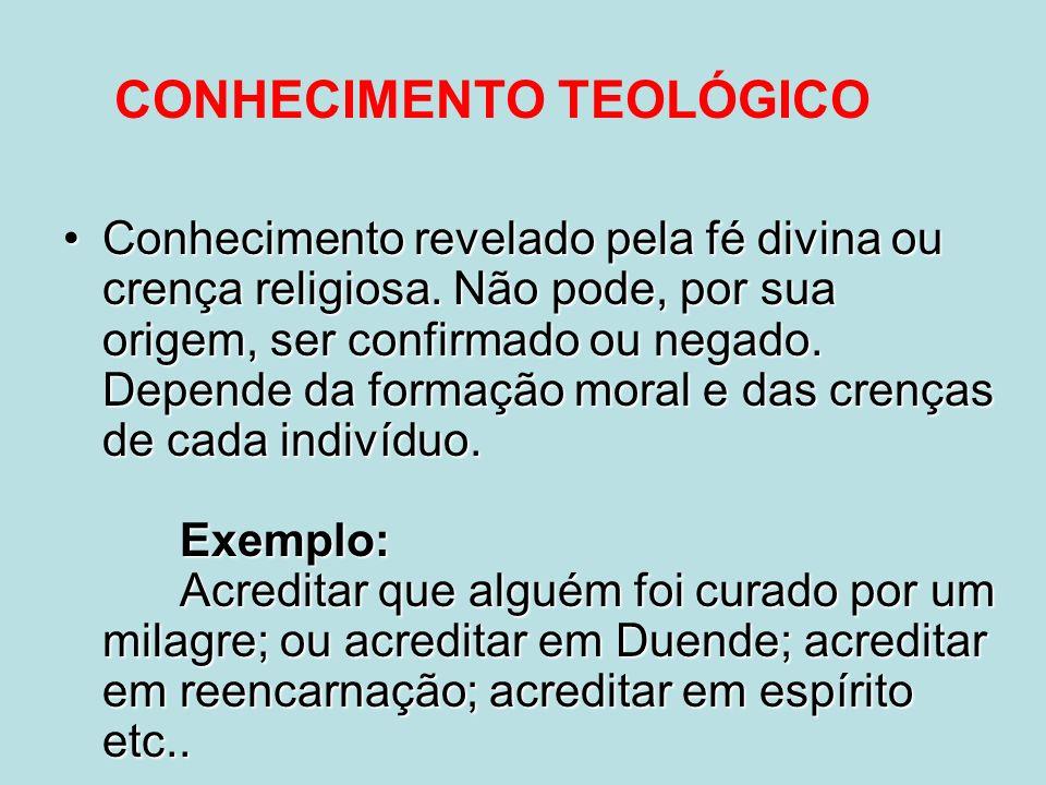 Conhecimento revelado pela fé divina ou crença religiosa. Não pode, por sua origem, ser confirmado ou negado. Depende da formação moral e das crenças