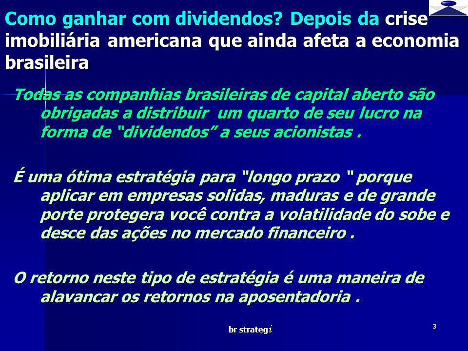 br strateg i 3 Todas as companhias brasileiras de capital aberto são obrigadas a distribuir um quarto de seu lucro na forma de dividendos a seus acionistas.