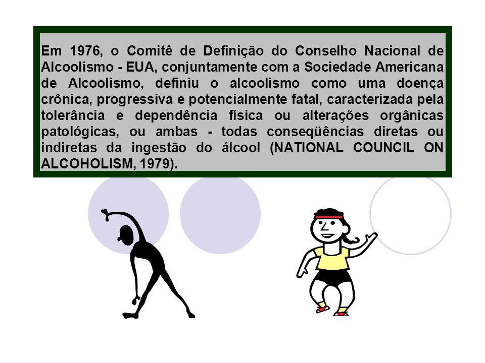 Em 1976, o Comitê de Definição do Conselho Nacional de Alcoolismo - EUA, conjuntamente com a Sociedade Americana de Alcoolismo, definiu o alcoolismo c