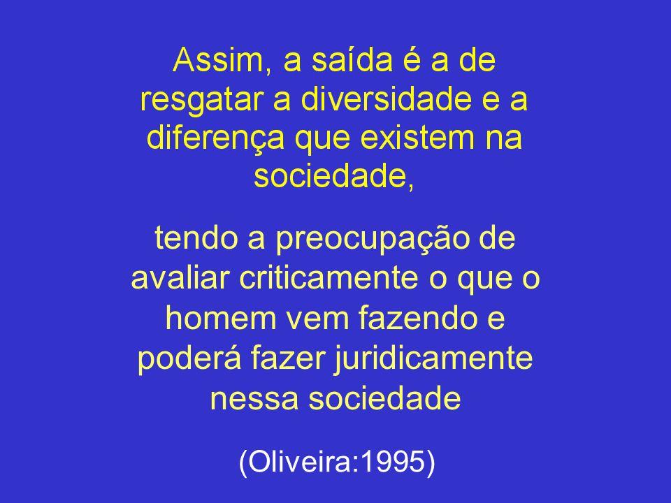 tendo a preocupação de avaliar criticamente o que o homem vem fazendo e poderá fazer juridicamente nessa sociedade (Oliveira:1995)