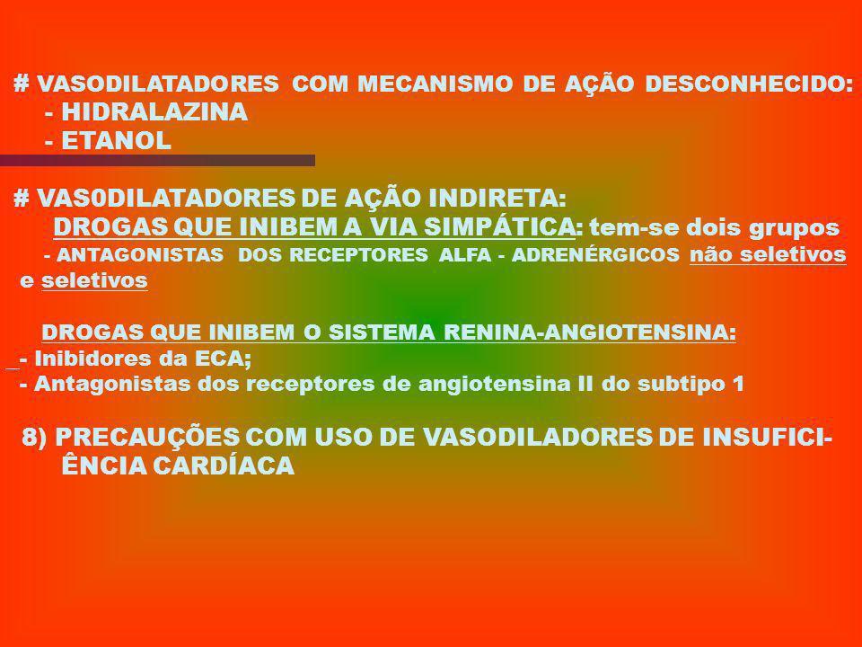6) DROGAS VASOCONSTRITORAS - ETILEFRINA - METARAMINOL - NOREPINEFRINA - ETILEFRINA - NORADRENALINA 7) DROGAS VASODILATADORAS # VASODILATADORES DE AÇÃO