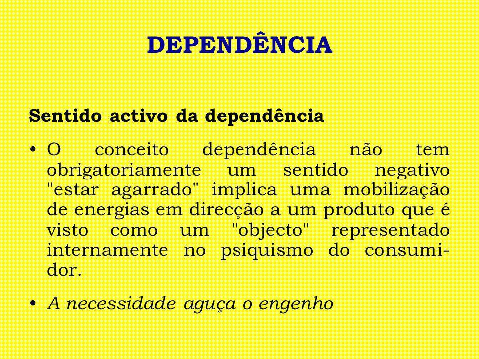 DEPENDÊNCIA Sentido activo da dependência O conceito dependência não tem obrigatoriamente um sentido negativo