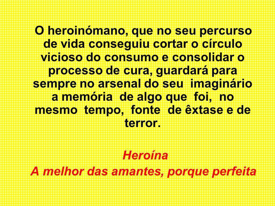 O heroinómano, que no seu percurso de vida conseguiu cortar o círculo vicioso do consumo e consolidar o processo de cura, guardará para sempre no arse