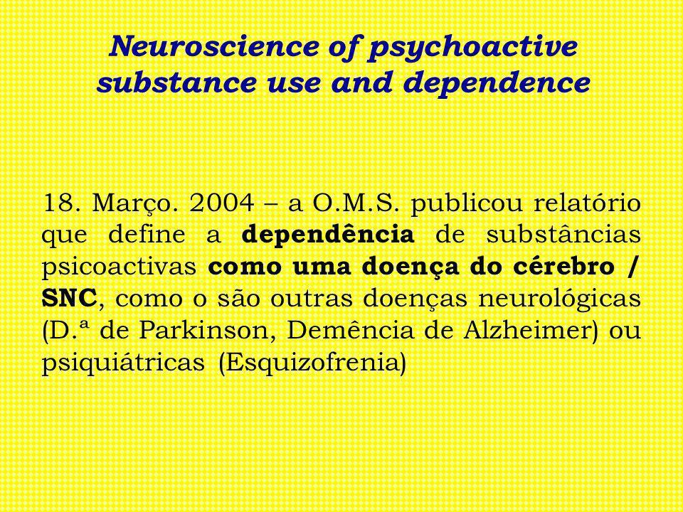 Neuroscience of psychoactive substance use and dependence 18. Março. 2004 – a O.M.S. publicou relatório que define a dependência de substâncias psicoa