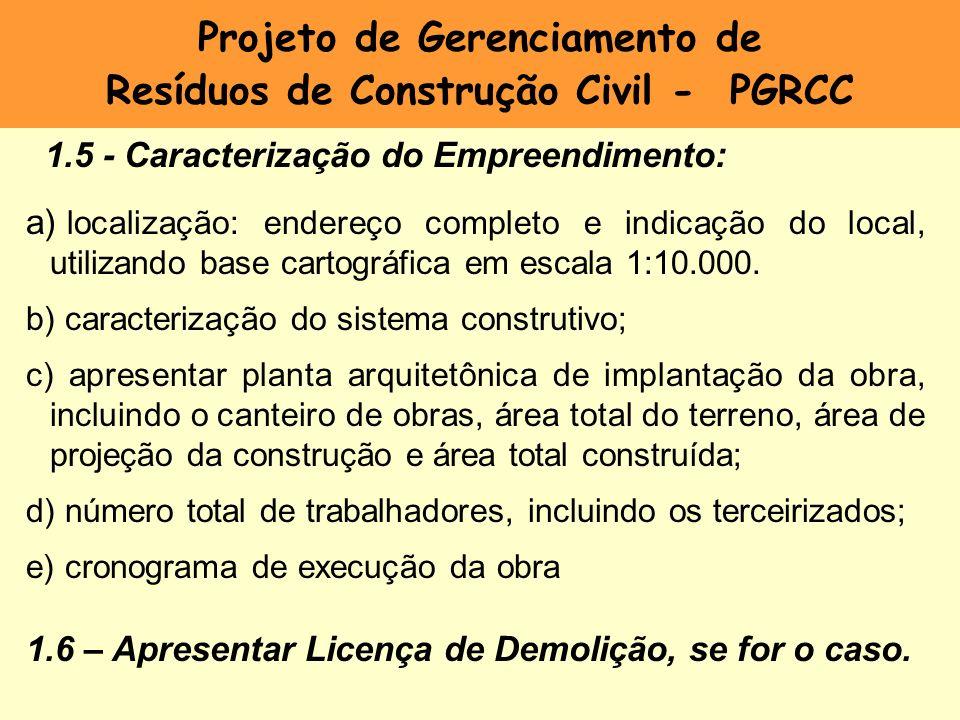 Projeto de Gerenciamento de Resíduos de Construção Civil - PGRCC 1.5 - Caracterização do Empreendimento: a) localização: endereço completo e indicação