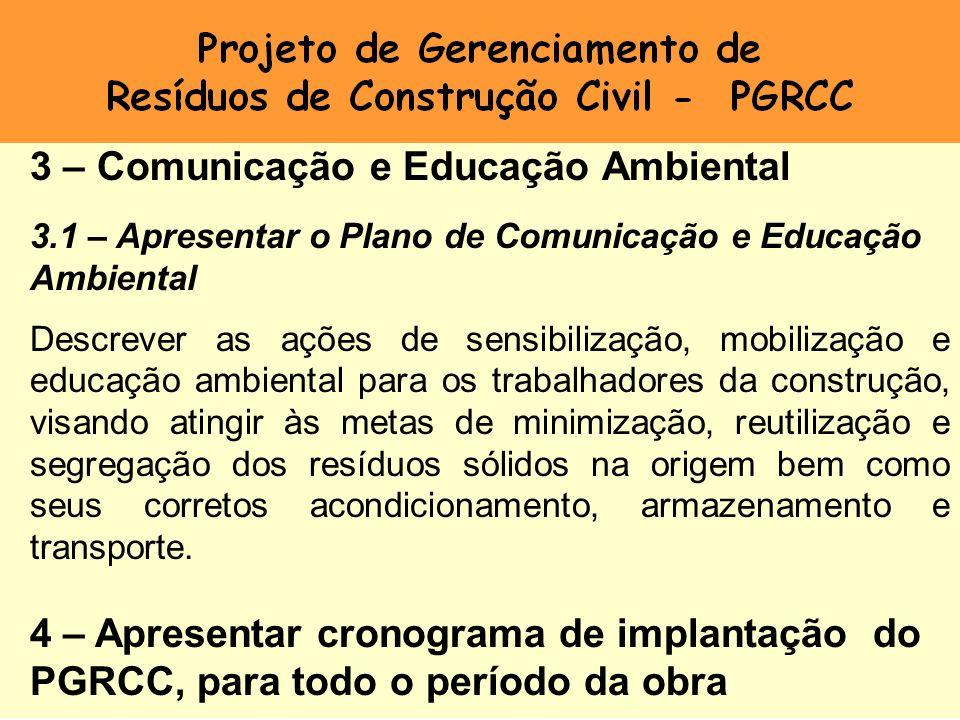 3 – Comunicação e Educação Ambiental 3.1 – Apresentar o Plano de Comunicação e Educação Ambiental Descrever as ações de sensibilização, mobilização e