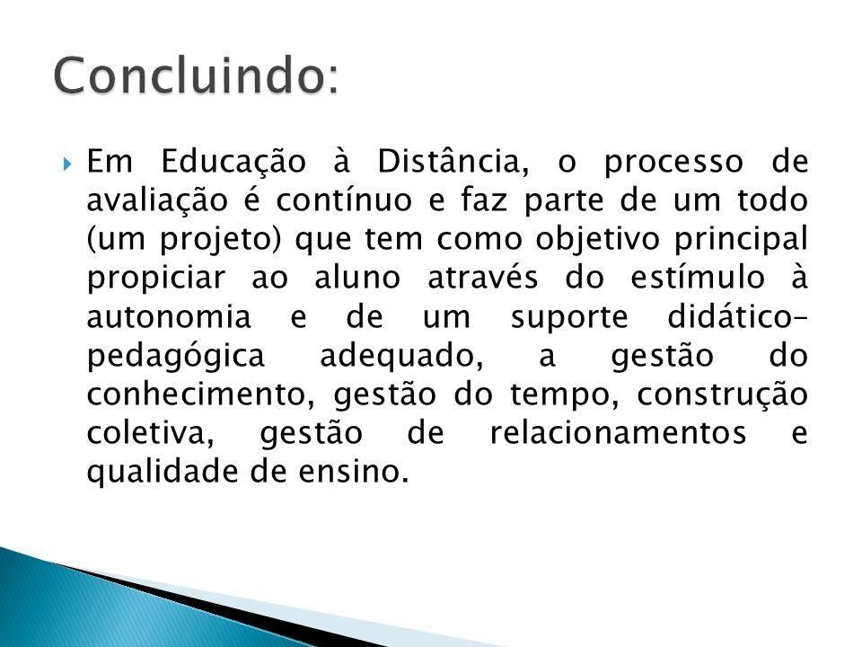 Em Educação à Distância, o processo de avaliação é contínuo e faz parte de um todo (um projeto) que tem como objetivo principal propiciar ao aluno atr