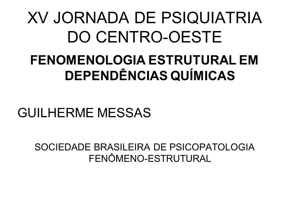 XV JORNADA DE PSIQUIATRIA DO CENTRO-OESTE FENOMENOLOGIA ESTRUTURAL EM DEPENDÊNCIAS QUÍMICAS GUILHERME MESSAS SOCIEDADE BRASILEIRA DE PSICOPATOLOGIA FE