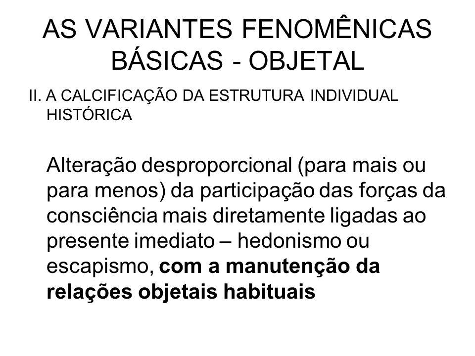 AS VARIANTES FENOMÊNICAS BÁSICAS - OBJETAL II. A CALCIFICAÇÃO DA ESTRUTURA INDIVIDUAL HISTÓRICA Alteração desproporcional (para mais ou para menos) da