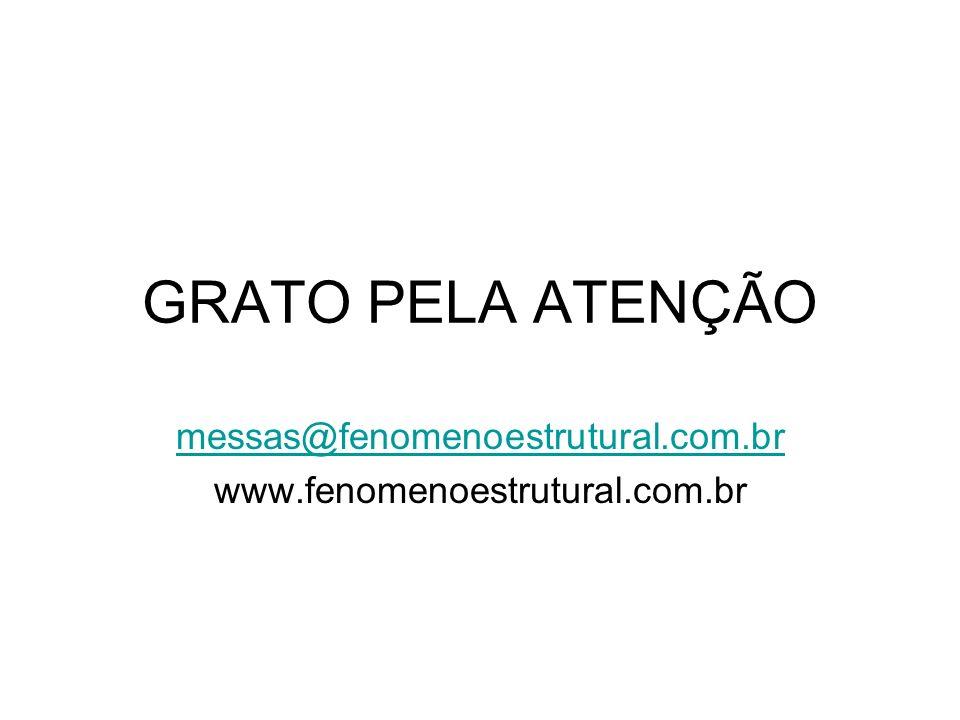 GRATO PELA ATENÇÃO messas@fenomenoestrutural.com.br www.fenomenoestrutural.com.br