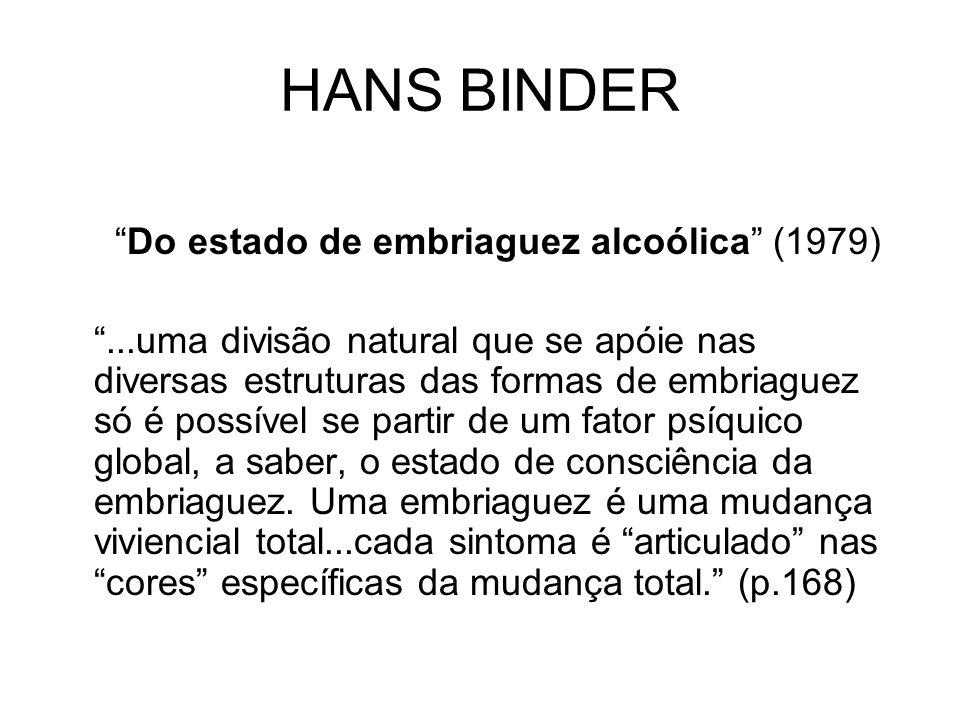 HANS BINDER Do estado de embriaguez alcoólica (1979)...uma divisão natural que se apóie nas diversas estruturas das formas de embriaguez só é possível