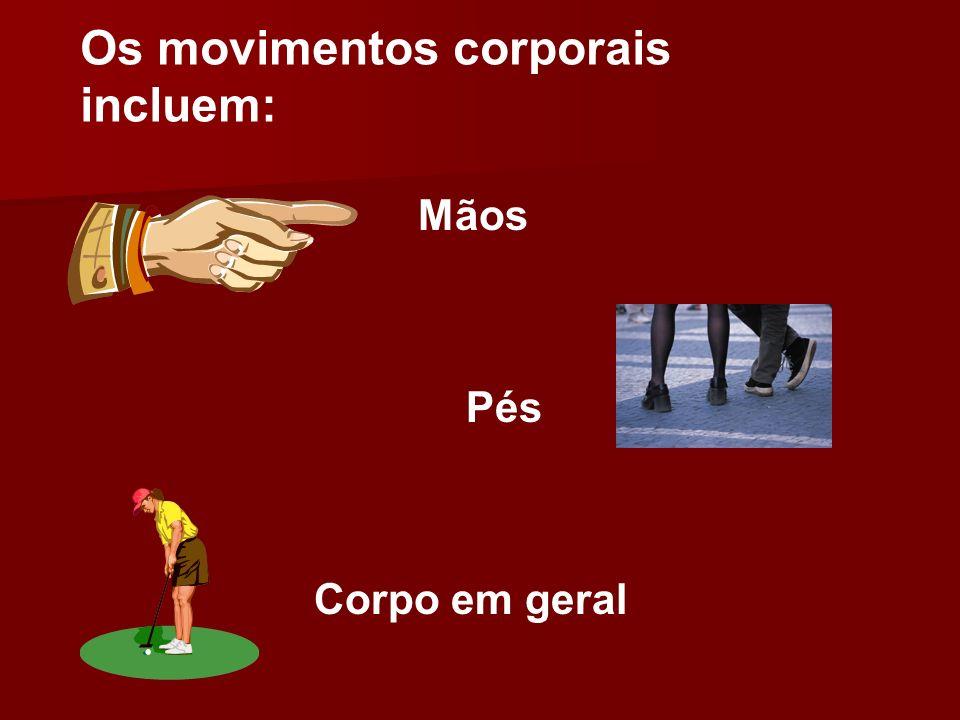 Os movimentos corporais incluem: Mãos Pés Corpo em geral