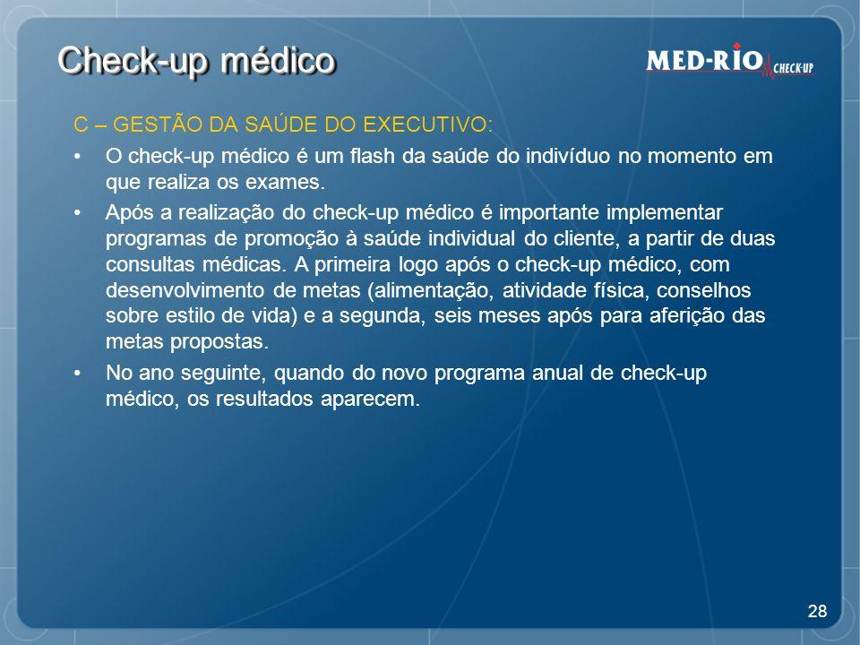 28 Check-up médico C – GESTÃO DA SAÚDE DO EXECUTIVO: O check-up médico é um flash da saúde do indivíduo no momento em que realiza os exames.