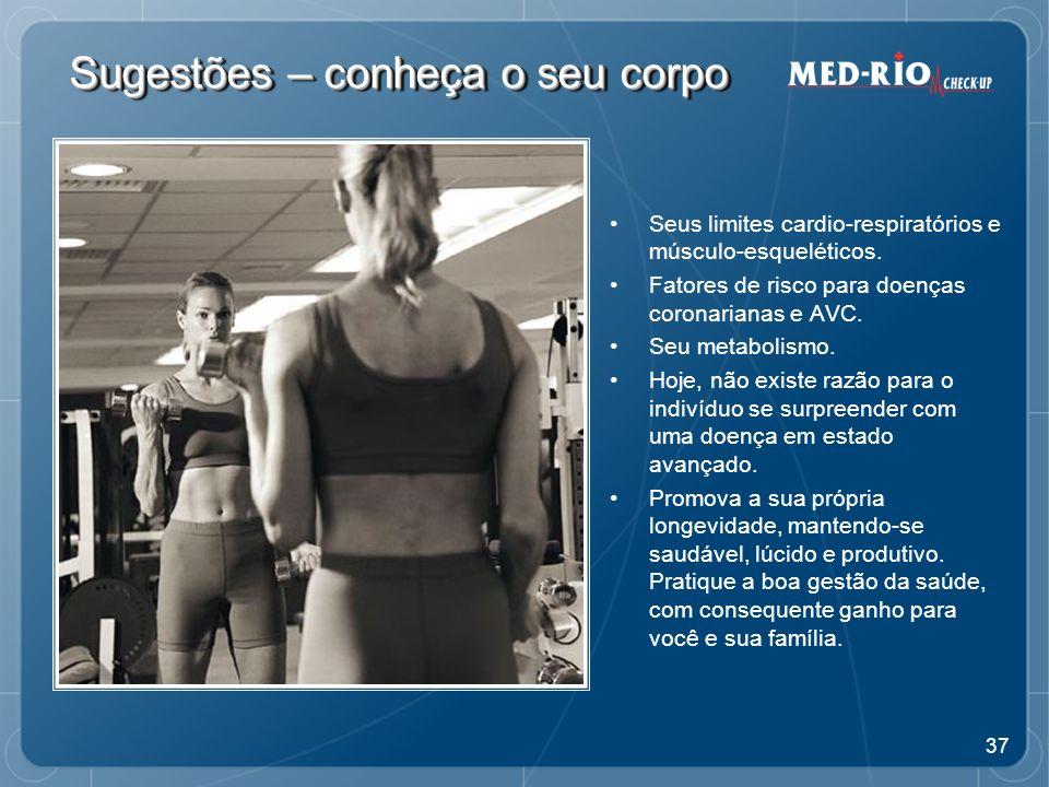 37 Sugestões – conheça o seu corpo Seus limites cardio-respiratórios e músculo-esqueléticos.