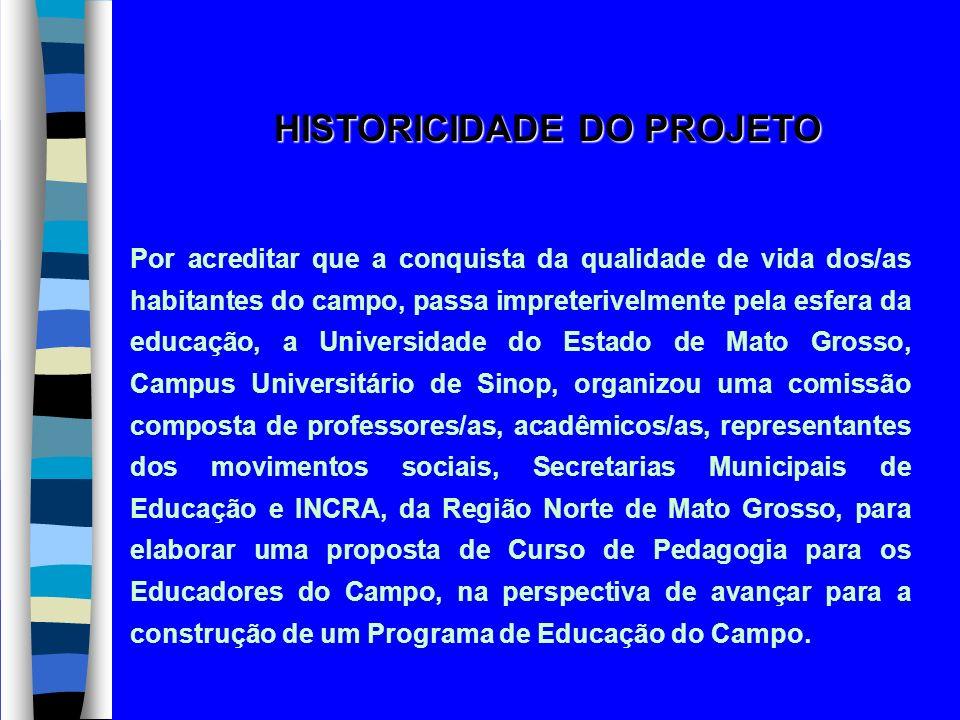 HISTORICIDADE DO PROJETO Por acreditar que a conquista da qualidade de vida dos/as habitantes do campo, passa impreterivelmente pela esfera da educaçã
