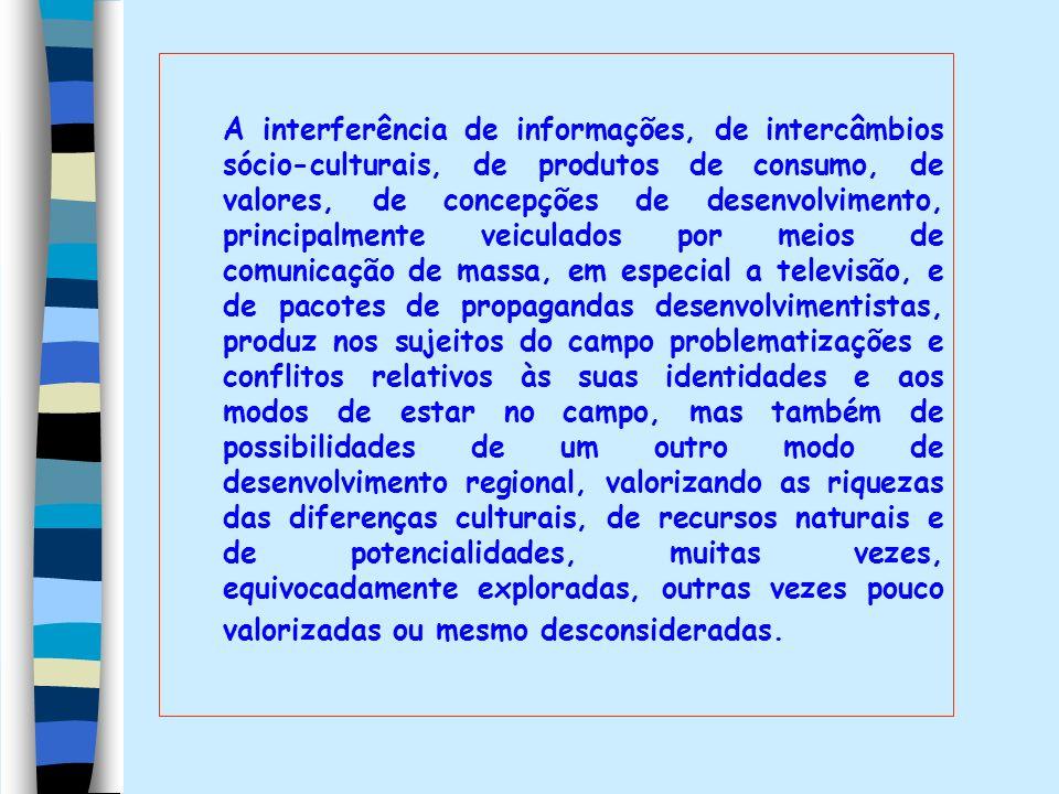 A interferência de informações, de intercâmbios sócio-culturais, de produtos de consumo, de valores, de concepções de desenvolvimento, principalmente