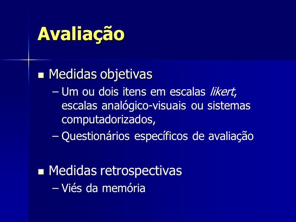 Avaliação Medidas objetivas Medidas objetivas – –Um ou dois itens em escalas likert, escalas analógico-visuais ou sistemas computadorizados, – –Questi