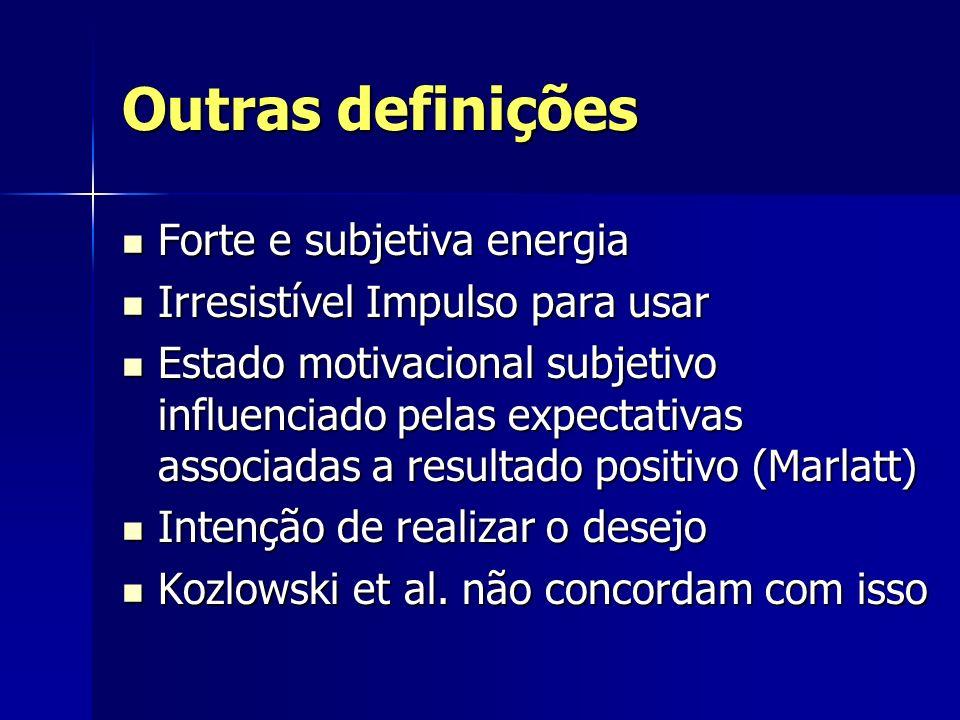 Outras definições Forte e subjetiva energia Forte e subjetiva energia Irresistível Impulso para usar Irresistível Impulso para usar Estado motivaciona