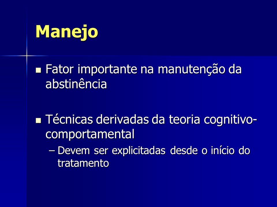 Manejo Fator importante na manutenção da abstinência Fator importante na manutenção da abstinência Técnicas derivadas da teoria cognitivo- comportamen