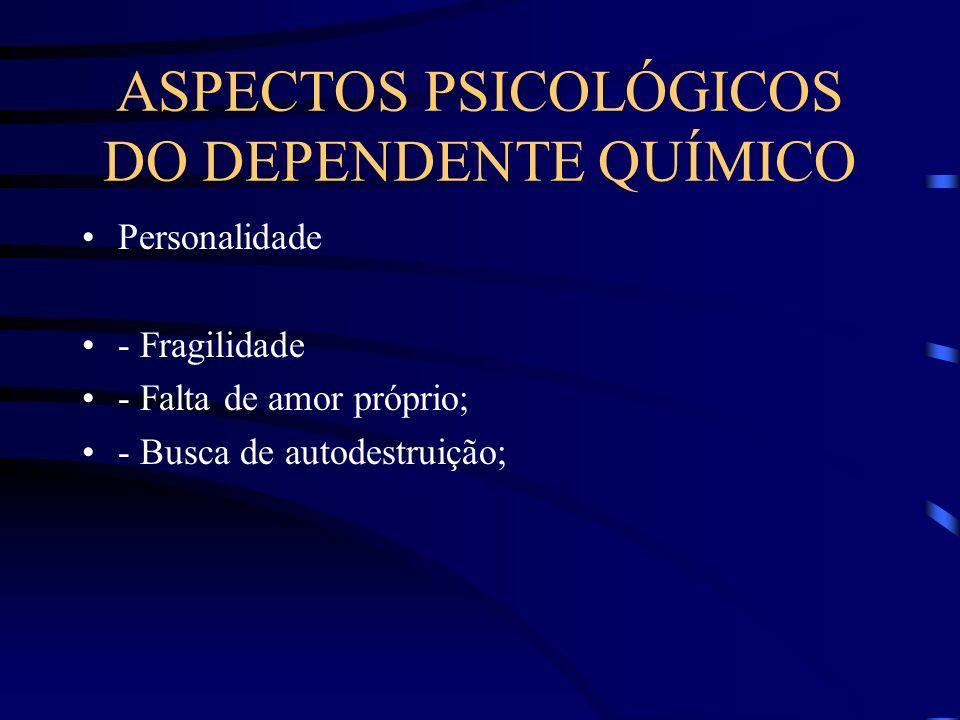 ASPECTOS PSICOLÓGICOS DO DEPENDENTE QUÍMICO Personalidade - Fragilidade - Falta de amor próprio; - Busca de autodestruição;