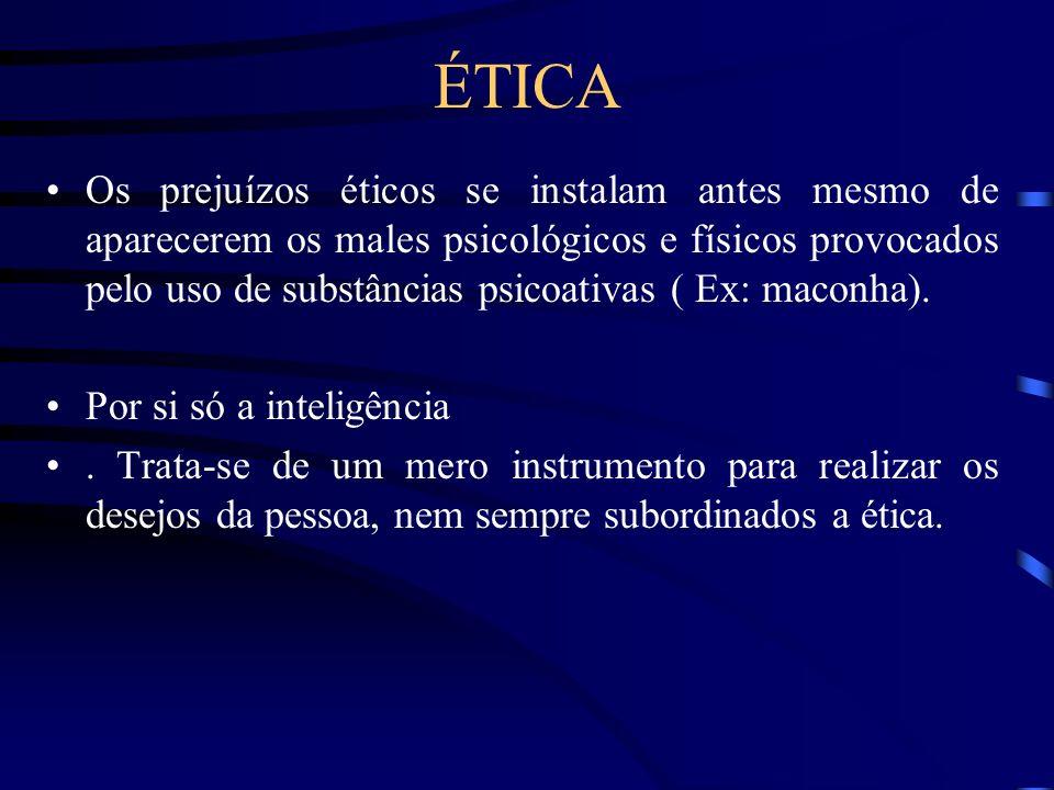 ÉTICA Os prejuízos éticos se instalam antes mesmo de aparecerem os males psicológicos e físicos provocados pelo uso de substâncias psicoativas ( Ex: m