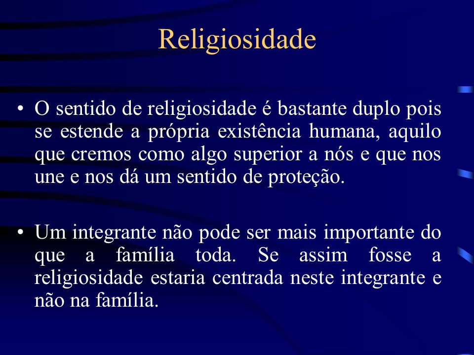 Religiosidade O sentido de religiosidade é bastante duplo pois se estende a própria existência humana, aquilo que cremos como algo superior a nós e qu