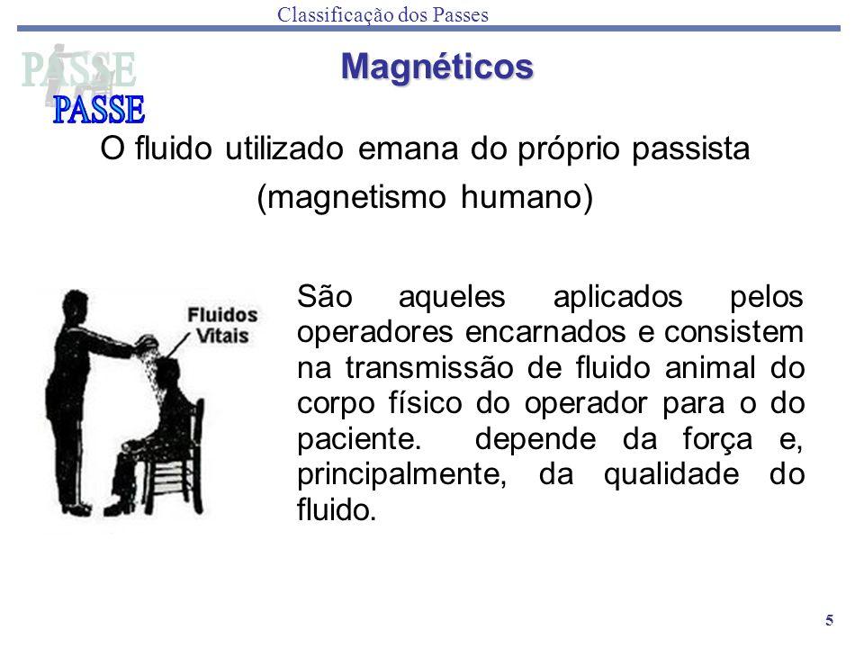 5 O fluido utilizado emana do próprio passista (magnetismo humano) Classificação dos Passes São aqueles aplicados pelos operadores encarnados e consis