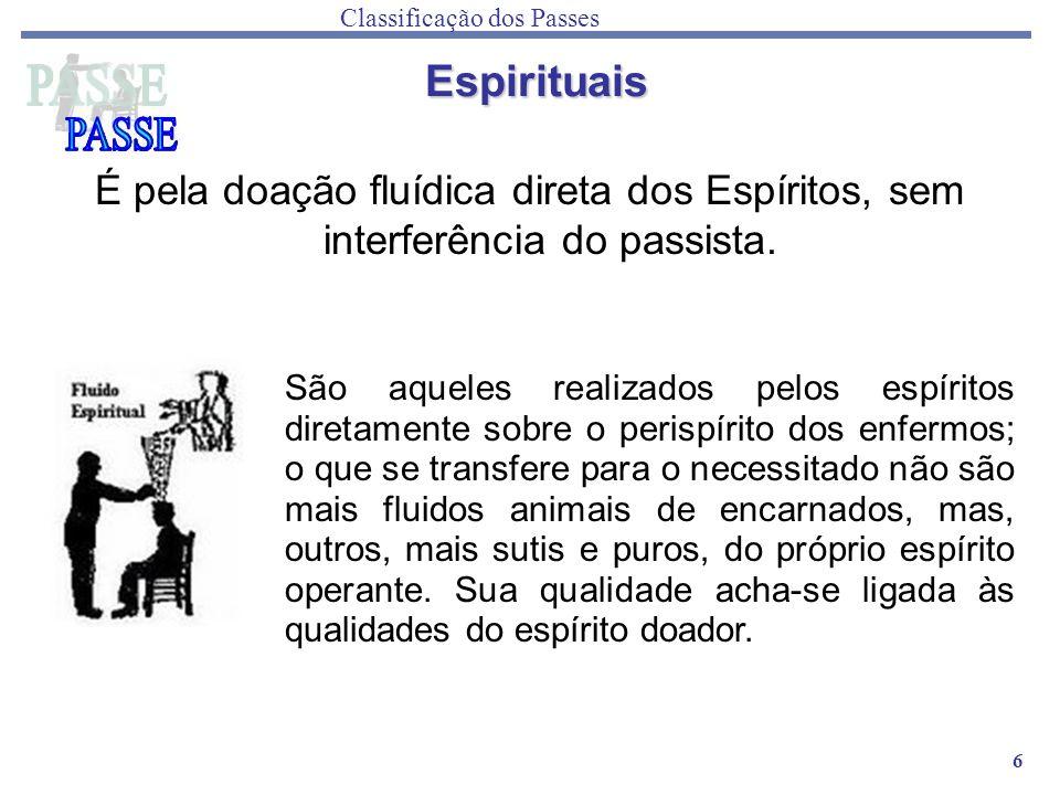 6 É pela doação fluídica direta dos Espíritos, sem interferência do passista. Classificação dos Passes São aqueles realizados pelos espíritos diretame