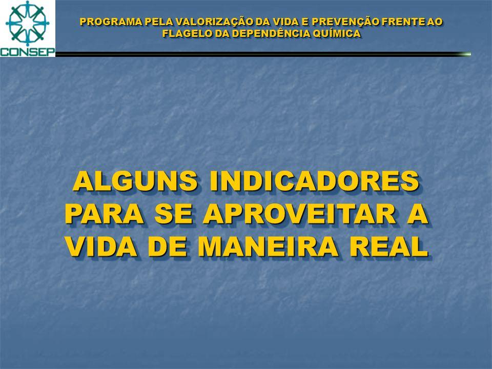 PROGRAMA PELA VALORIZAÇÃO DA VIDA E PREVENÇÃO FRENTE AO FLAGELO DA DEPENDÊNCIA QUÍMICA ALGUNS INDICADORES PARA SE APROVEITAR A VIDA DE MANEIRA REAL