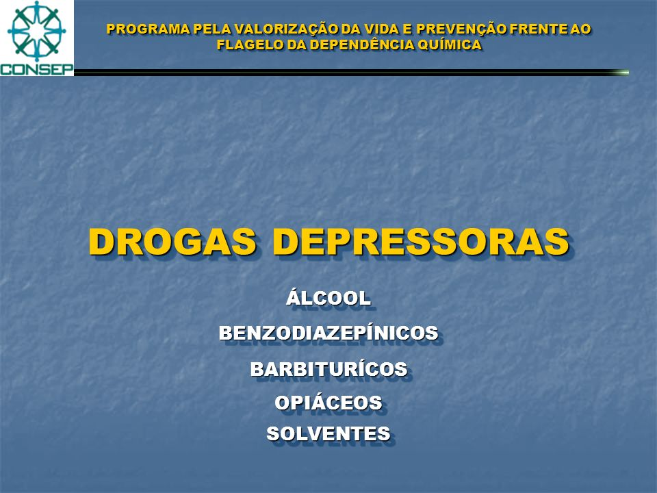 PROGRAMA PELA VALORIZAÇÃO DA VIDA E PREVENÇÃO FRENTE AO FLAGELO DA DEPENDÊNCIA QUÍMICA DROGAS ESTIMULANTES COCAÍNACOCAÍNA CRACK / MERLA ANFETAMINASANFETAMINAS CIGARROCIGARRO ANABOLIZANTEANABOLIZANTE