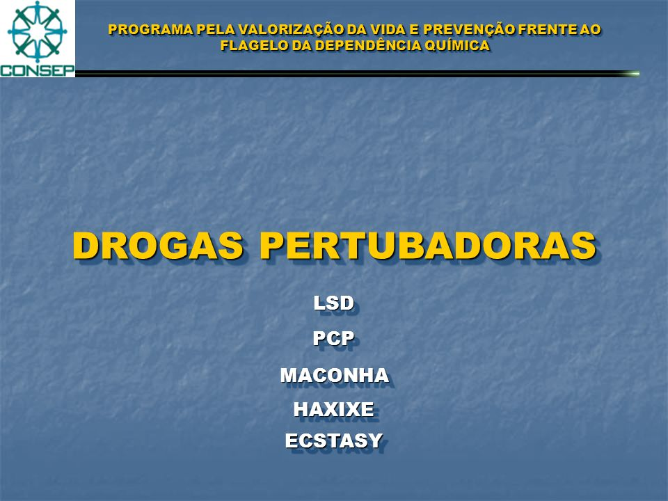 PROGRAMA PELA VALORIZAÇÃO DA VIDA E PREVENÇÃO FRENTE AO FLAGELO DA DEPENDÊNCIA QUÍMICA SISTEMA NERVOSO