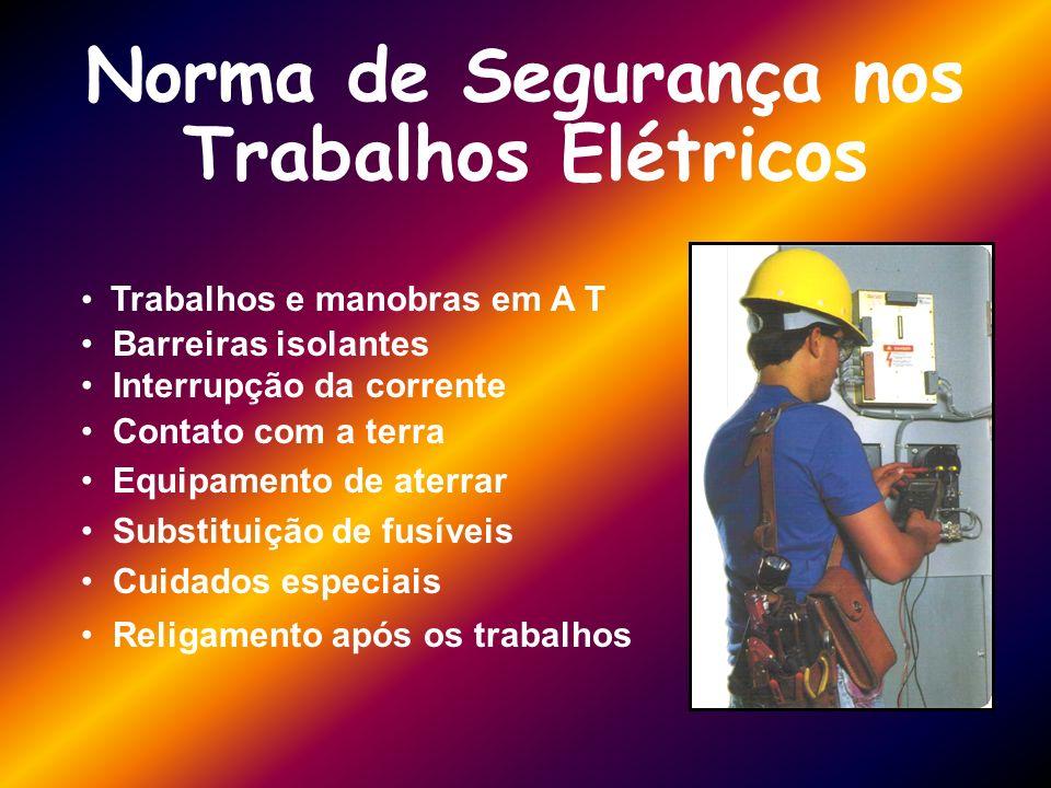 Norma de Segurança nos Trabalhos Elétricos Trabalhos e manobras em A T Barreiras isolantes Interrupção da corrente Contato com a terra Equipamento de