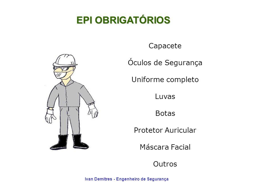Ivan Demitres - Engenheiro de Segurança EPI OBRIGATÓRIOS Capacete Óculos de Segurança Uniforme completo Luvas Botas Protetor Auricular Máscara Facial