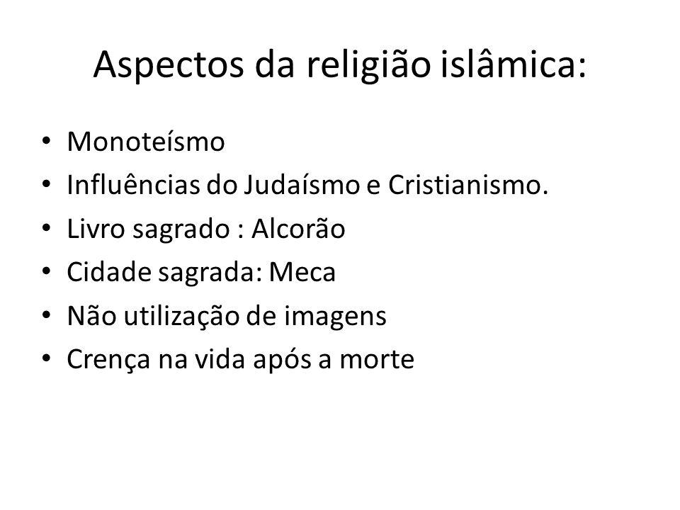 Aspectos da religião islâmica: Monoteísmo Influências do Judaísmo e Cristianismo. Livro sagrado : Alcorão Cidade sagrada: Meca Não utilização de image
