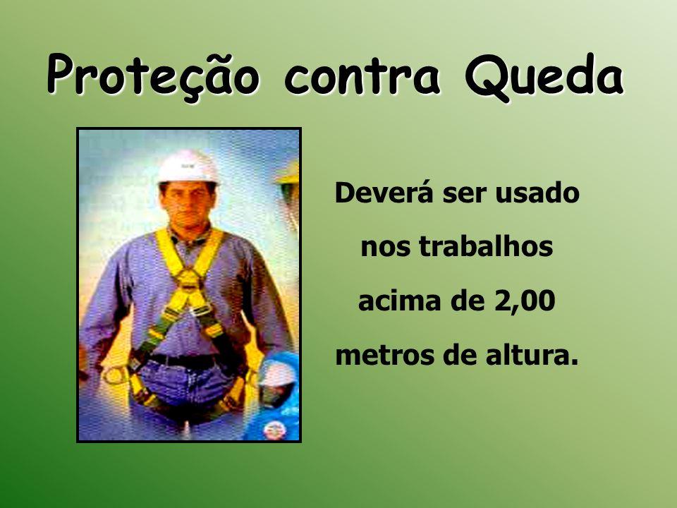 Proteção contra Queda Deverá ser usado nos trabalhos acima de 2,00 metros de altura.