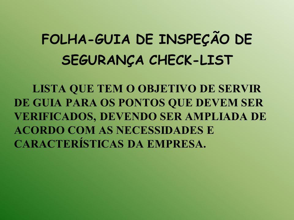 FOLHA-GUIA DE INSPEÇÃO DE SEGURANÇA CHECK-LIST LISTA QUE TEM O OBJETIVO DE SERVIR DE GUIA PARA OS PONTOS QUE DEVEM SER VERIFICADOS, DEVENDO SER AMPLIA