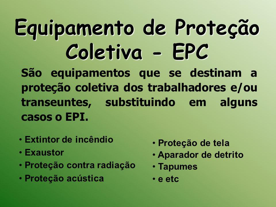 Equipamento de Proteção Coletiva - EPC Extintor de incêndio Exaustor Proteção contra radiação Proteção acústica São equipamentos que se destinam a pro