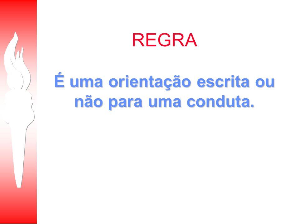 REGRA É uma orientação escrita ou não para uma conduta.
