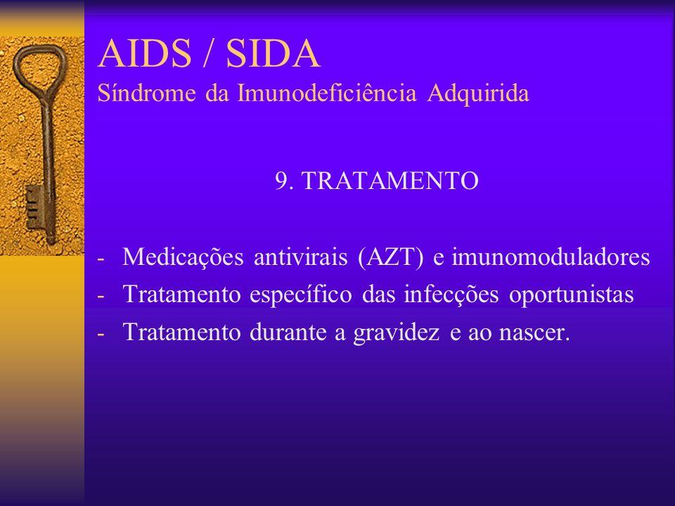 AIDS / SIDA Síndrome da Imunodeficiência Adquirida 8. PROGNÓSTICO Até o momento é invariavelmente fatal Varia o tempo de vida entre diagnóstico e a mo