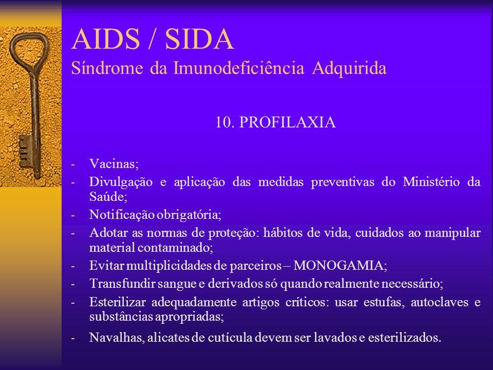 AIDS / SIDA Síndrome da Imunodeficiência Adquirida 9. TRATAMENTO - Medicações antivirais (AZT) e imunomoduladores - Tratamento específico das infecçõe
