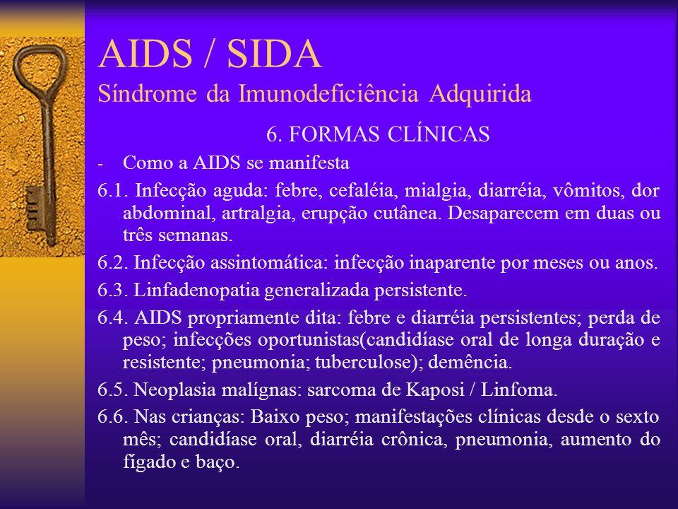 AIDS / SIDA Síndrome da Imunodeficiência Adquirida 5. PATOGÊNESE E PATOLOGIA Como o vírus age Seu poder destrutivo (LT4), rápida replicação, reservató
