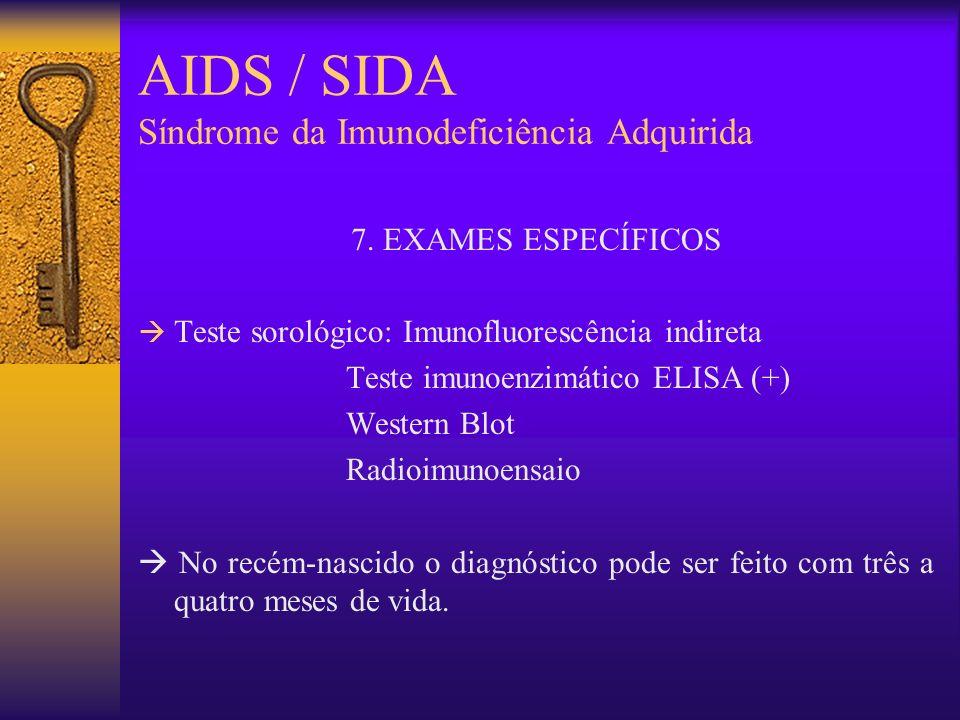 AIDS / SIDA Síndrome da Imunodeficiência Adquirida 6. FORMAS CLÍNICAS - Como a AIDS se manifesta 6.1. Infecção aguda: febre, cefaléia, mialgia, diarré