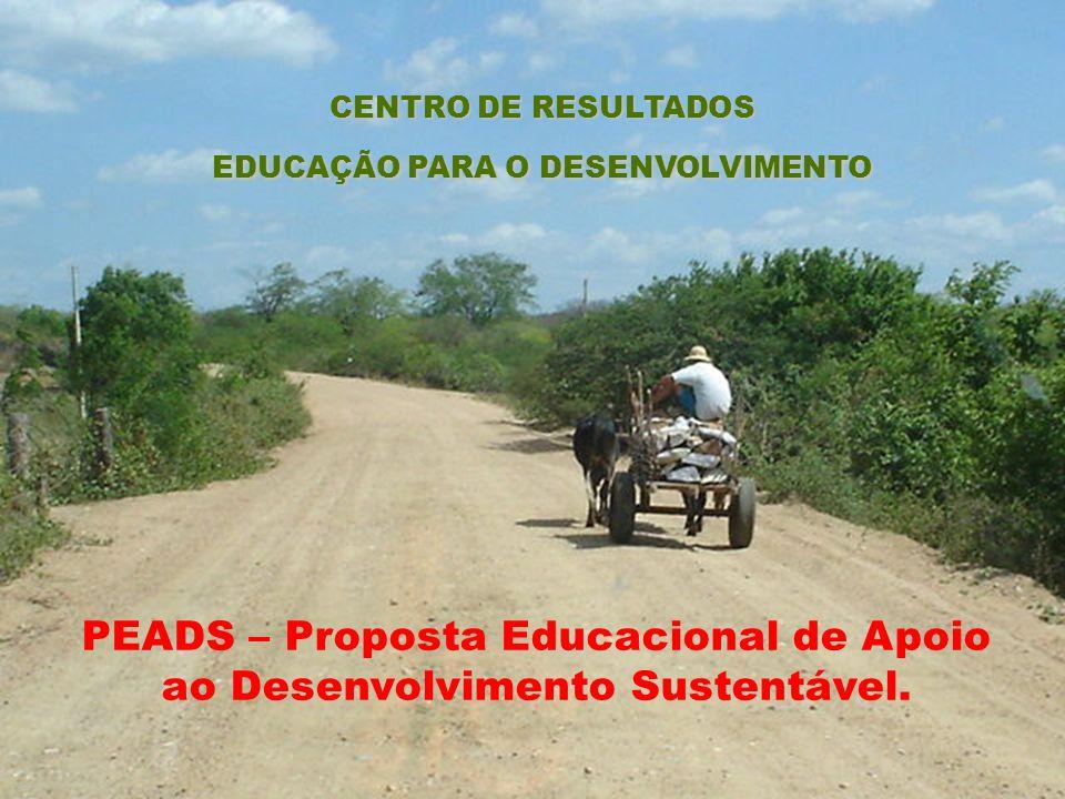 CENTRO DE RESULTADOS EDUCAÇÃO PARA O DESENVOLVIMENTO PEADS – Proposta Educacional de Apoio ao Desenvolvimento Sustentável.
