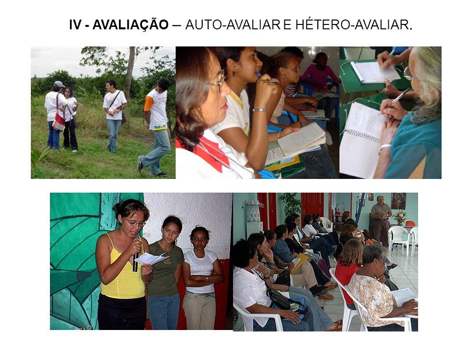 IV - AVALIAÇÃO – AUTO-AVALIAR E HÉTERO-AVALIAR.
