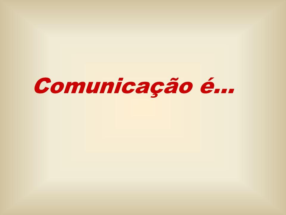 Comunicação é...