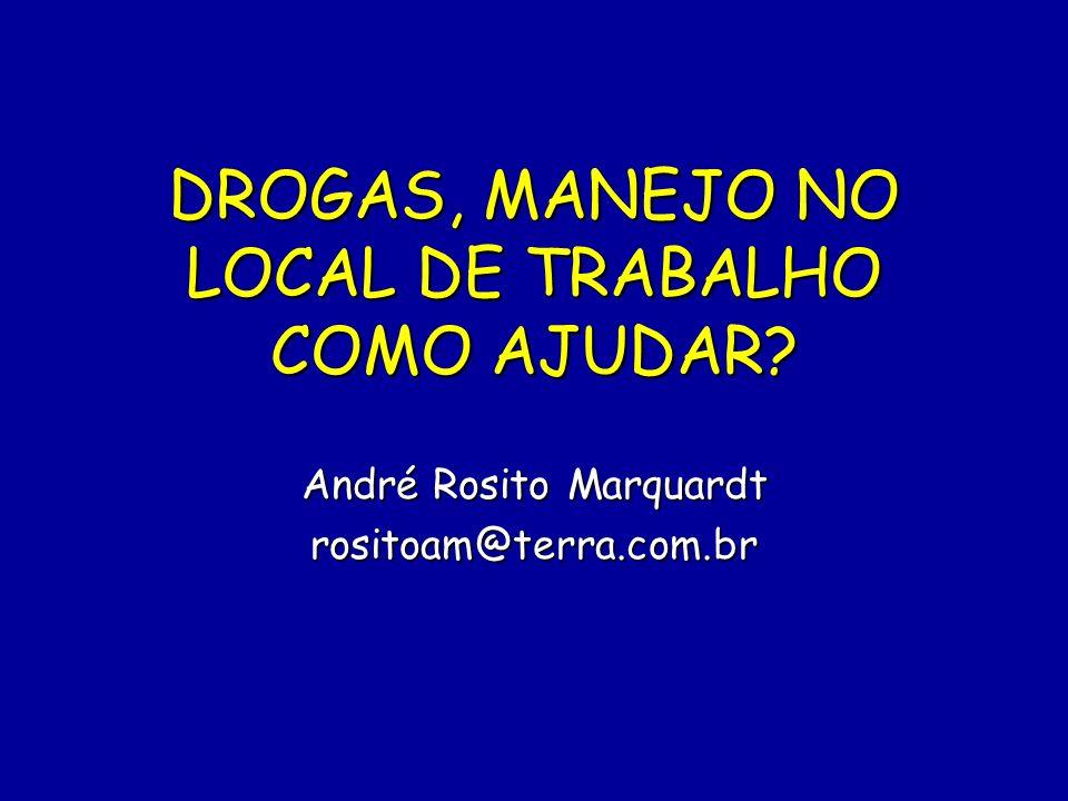 DROGAS, MANEJO NO LOCAL DE TRABALHO COMO AJUDAR? André Rosito Marquardt rositoam@terra.com.br