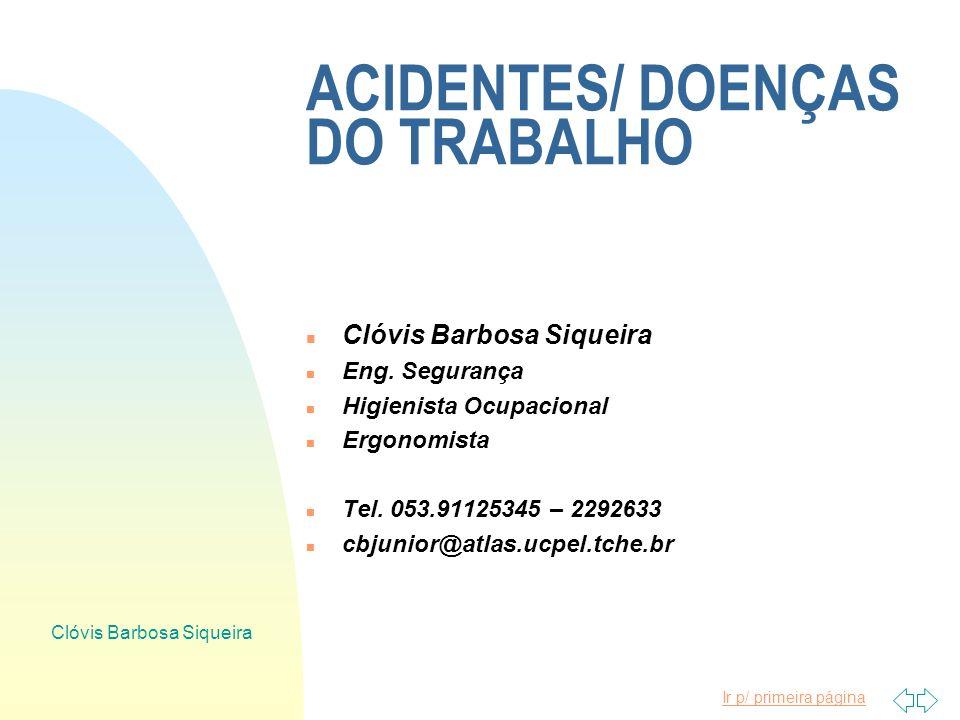 Ir p/ primeira página Clóvis Barbosa Siqueira ACIDENTES/ DOENÇAS DO TRABALHO