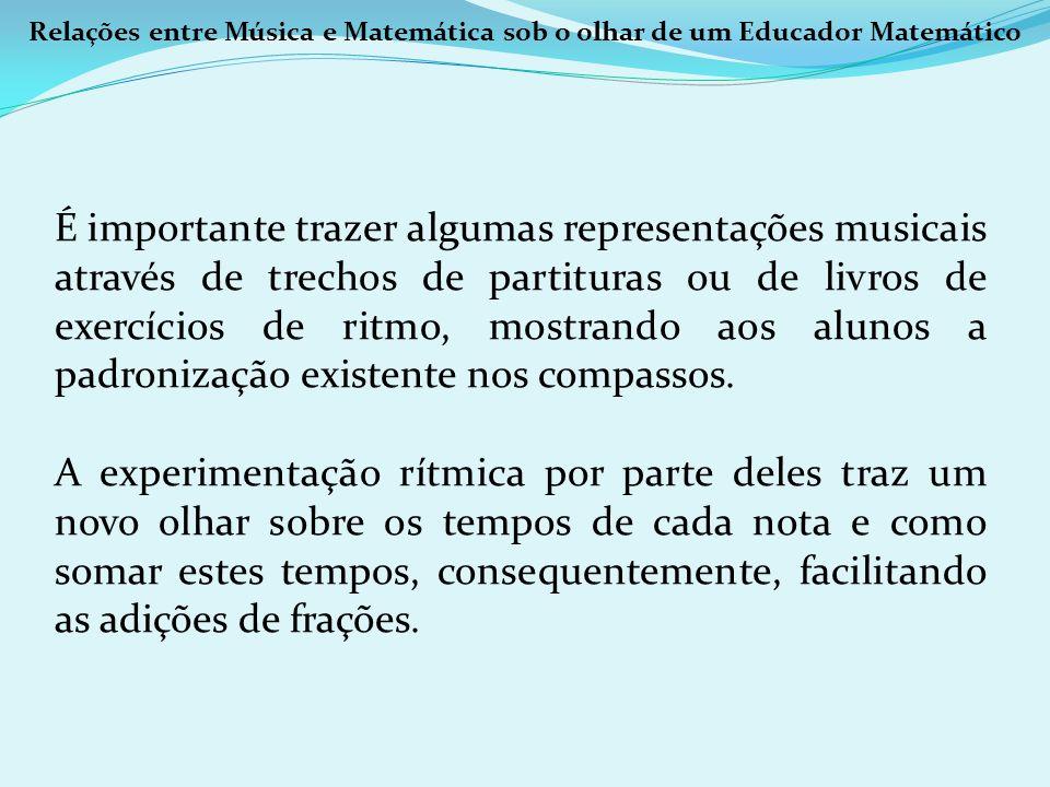 Relações entre Música e Matemática sob o olhar de um Educador Matemático É importante trazer algumas representações musicais através de trechos de par
